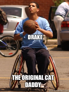 Drake The original cat daddy - Drake The original cat daddy  Drake Degrassi Meme
