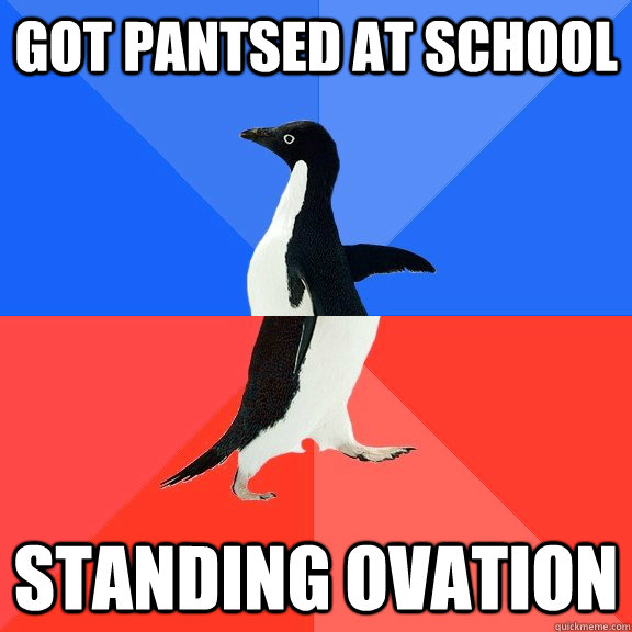 got pantsed at school standing ovation - got pantsed at school standing ovation  Socially Awkward Awesome Penguin