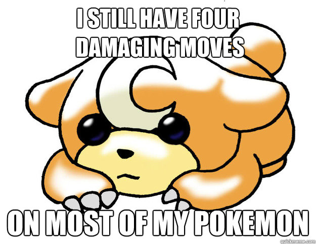 I still have four  damaging moves on most of my pokemon