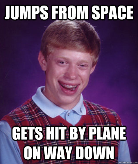Jumps from space Gets hit by plane on way down - Jumps from space Gets hit by plane on way down  Misc