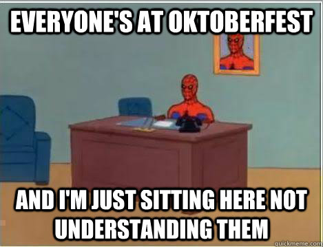 Everyone's at Oktoberfest And I'm just sitting here not understanding them - Everyone's at Oktoberfest And I'm just sitting here not understanding them  Amazing Spiderman