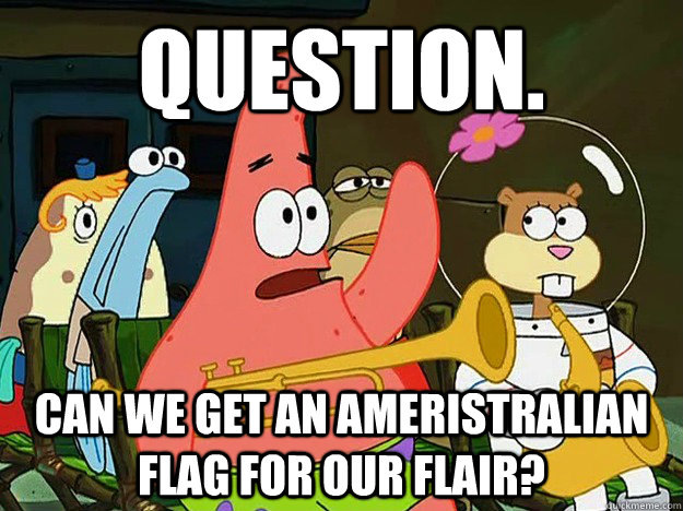 Question. Can we get an ameristralian flag for our flair? - Question. Can we get an ameristralian flag for our flair?  Question Asking Patrick