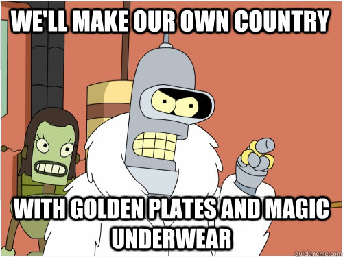 We'll make our own country with Golden Plates and Magic Underwear - We'll make our own country with Golden Plates and Magic Underwear  Blackjack Bender