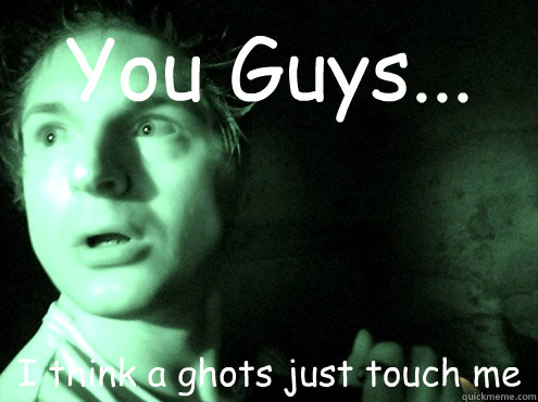 You Guys...  I think a ghots just touch me  Ghost Adventures