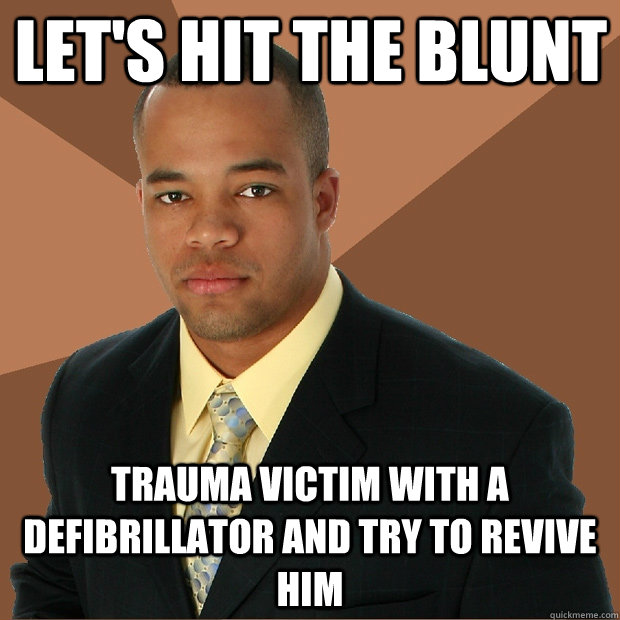 Let's hit the blunt trauma victim with a defibrillator and try to revive him - Let's hit the blunt trauma victim with a defibrillator and try to revive him  Successful Black Man