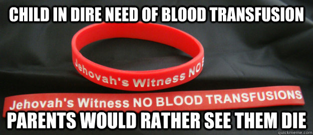 Child in dire need of blood transfusion Parents would rather see them die - Child in dire need of blood transfusion Parents would rather see them die  Misc