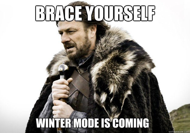 brace yourself winter mode is coming