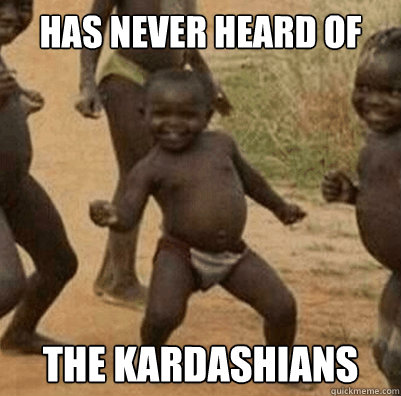 HAS NEVER HEARD OF THE KARDASHIANS