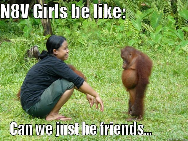 N8V GIRLS BE LIKE:                    CAN WE JUST BE FRIENDS...          Misc