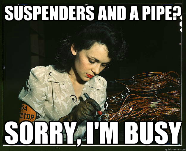 Suspenders and a pipe? Sorry, I'm busy - Suspenders and a pipe? Sorry, I'm busy  Misc
