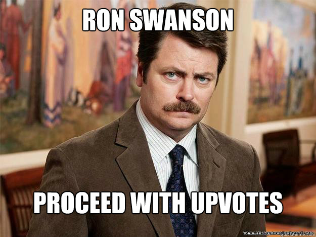 Ron Swanson PROCEED WITH UPVOTES