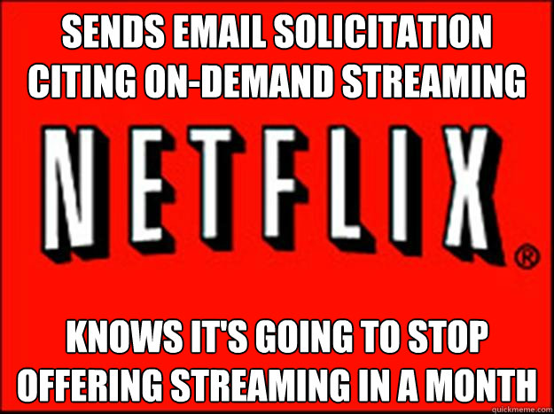Sends Email Solicitation Citing On-Demand Streaming Knows it's going to stop offering streaming in a month