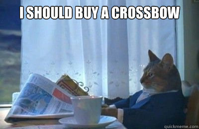 I should buy a crossbow