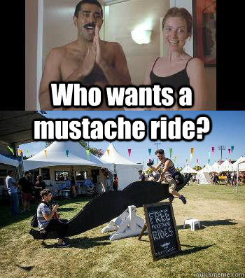 Who wants a mustache ride? - Who wants a mustache ride?  I want a Mustache ride!