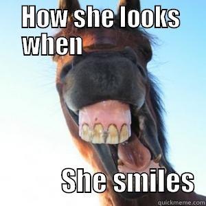 big horse teeth - HOW SHE LOOKS WHEN                                 SHE SMILES  Misc