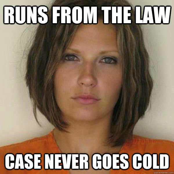 Runs from the law case never goes cold - Runs from the law case never goes cold  Attractive Convict