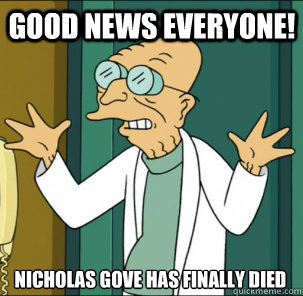 good news everyone! Nicholas Gove has finally died