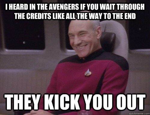 I heard in the Avengers if you wait through the credits like all the way to the end they kick you out