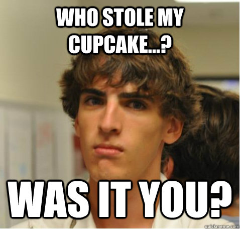 Who stole my cupcake...? Was it you? - Who stole my cupcake...? Was it you?  Misc