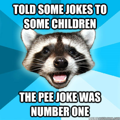 Told Some jokes to some children The pee joke was number one  - Told Some jokes to some children The pee joke was number one   Misc