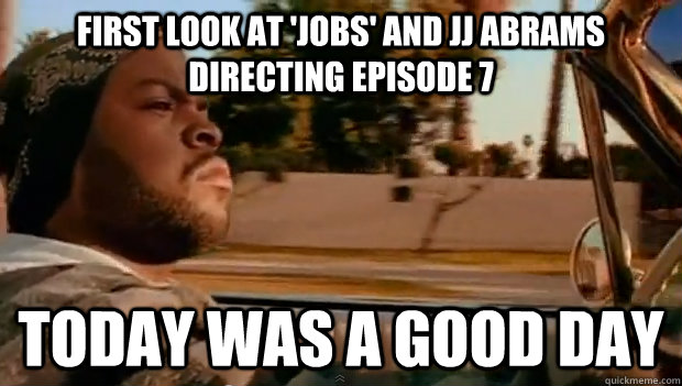 first look at 'jobs' and jj abrams directing episode 7 Today was a good day - first look at 'jobs' and jj abrams directing episode 7 Today was a good day  Misc