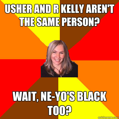 Usher and R Kelly aren't the same person? wait, ne-yo's black too? - Usher and R Kelly aren't the same person? wait, ne-yo's black too?  Peanut Free Mom