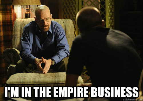 I'm in the empire business -  I'm in the empire business  Misc