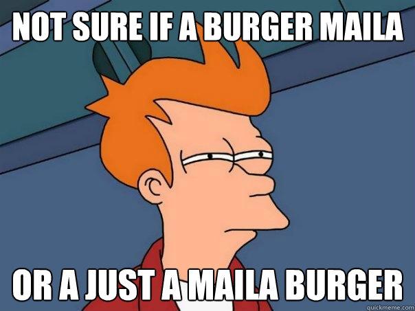 not sure if a burger maila Or a just a maila burger - not sure if a burger maila Or a just a maila burger  Futurama Fry