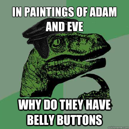 In paintings of Adam and Eve Why do they have belly buttons  Calvinist Philosoraptor