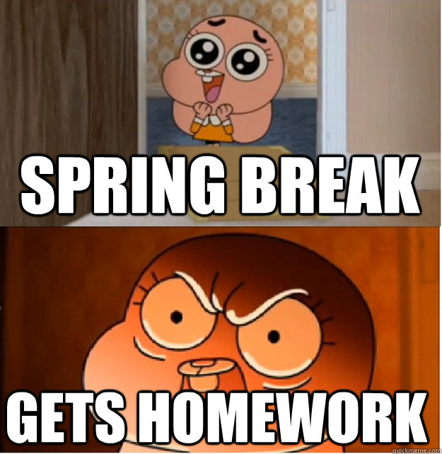 spring break gets homework