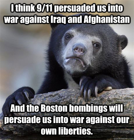 I think 9/11 persuaded us into war against Iraq and Afghanistan And the Boston bombings will persuade us into war against our own liberties. - I think 9/11 persuaded us into war against Iraq and Afghanistan And the Boston bombings will persuade us into war against our own liberties.  Confession Bear