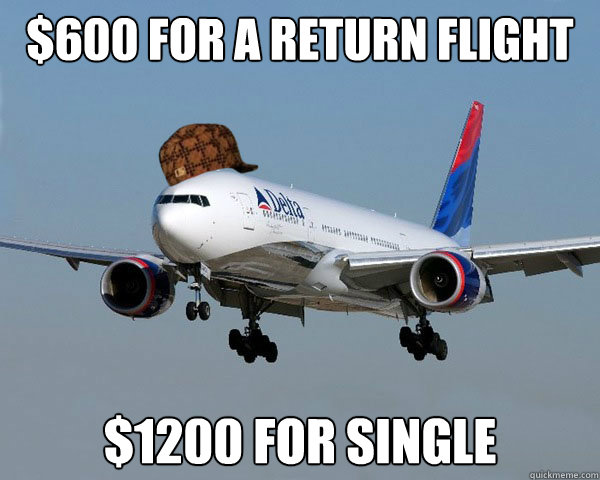 $600 for a return flight $1200 for single  Scumbag Airline