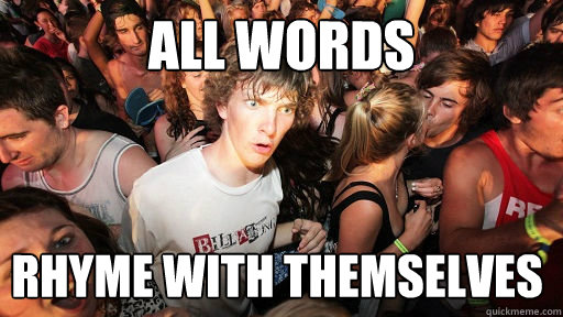 All words rhyme with themselves - All words rhyme with themselves  Sudden Clarity Clarence