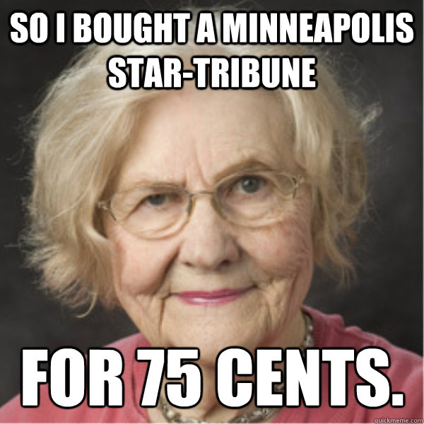 So I bought a Minneapolis Star-Tribune  for 75 cents.