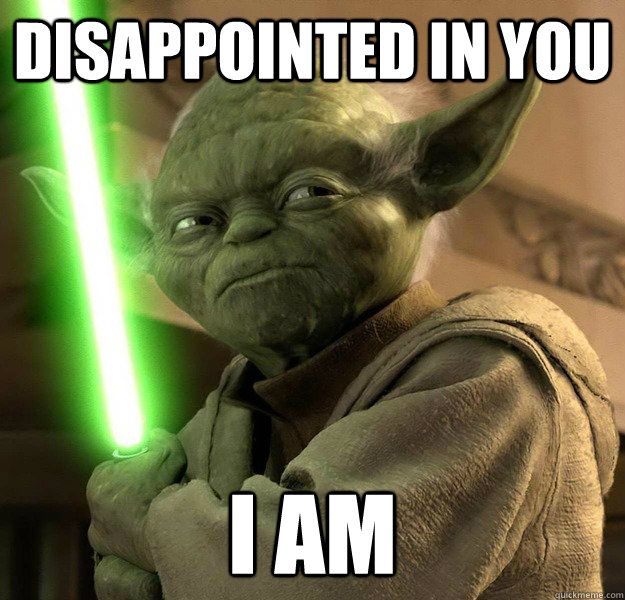 Disappointed in you I am - What is Yoda - quickmeme