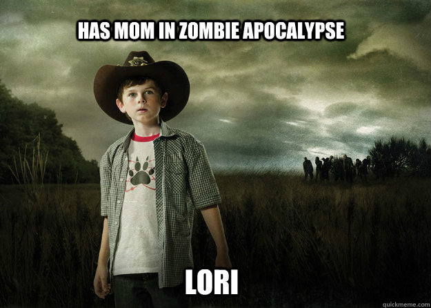 Has Mom in Zombie Apocalypse  Lori - Has Mom in Zombie Apocalypse  Lori  Carl Grimes Walking Dead