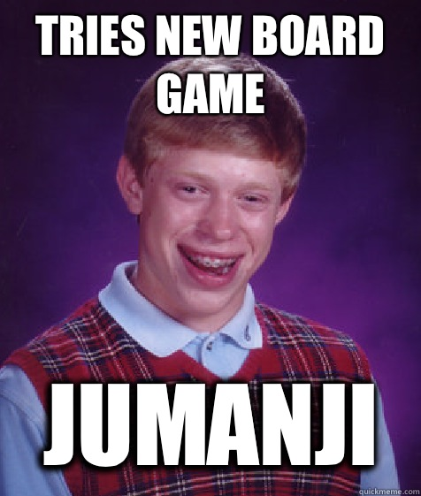 Tries new board game  Jumanji - Tries new board game  Jumanji  Bad Luck Brian