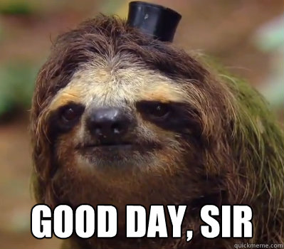 Good Day, Sir -  Good Day, Sir  Good Day, Sir Sloth
