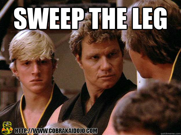 sweep the leg  - sweep the leg   Cobra Kai