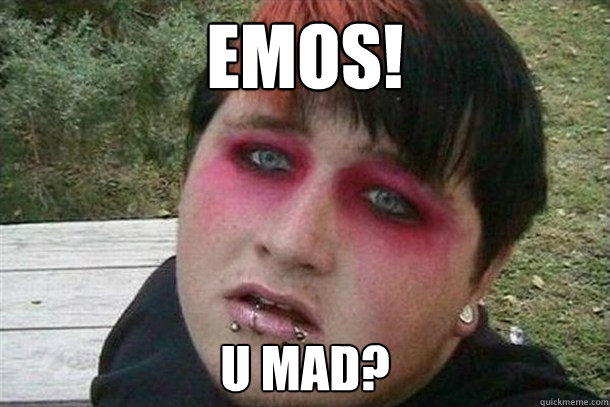 34e6ade8d9e5246facbbddd0f473ae487273b9a4cd4257def3f24e95656646ce emos! u mad? overweight emo kid quickmeme