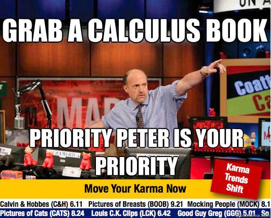 Grab a calculus book priority peter is your priority - Grab a calculus book priority peter is your priority  Mad Karma with Jim Cramer