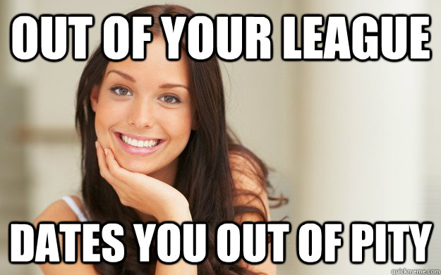 Outta your league