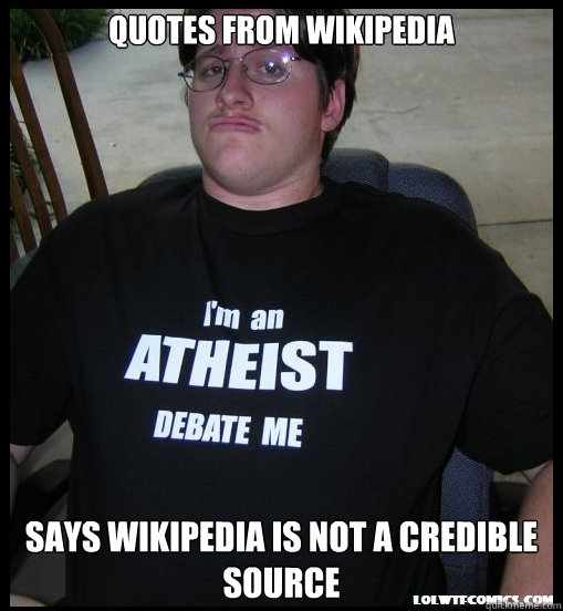 Quotes from Wikipedia Says Wikipedia is not a credible source  Scumbag Atheist