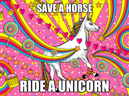 Save a horse Ride a unicorn  Unicorn