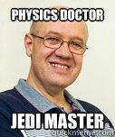 physics doctor jedi master  Zaney Zinke