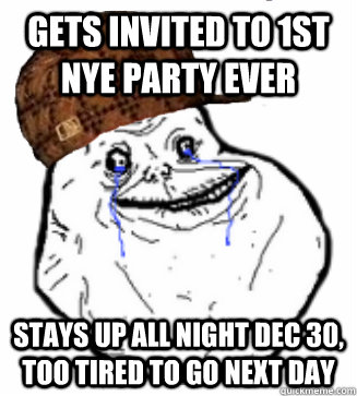 Gets invited to 1st NYE party ever stays up all night dec 30, too tired to go next day