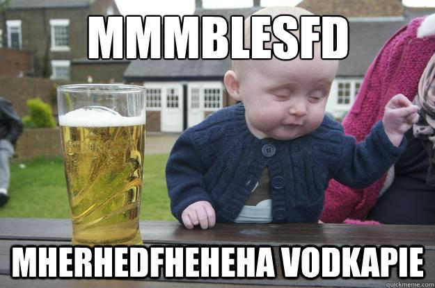 mmmblesfd mherhedfheheha vodkapie - mmmblesfd mherhedfheheha vodkapie  drunk baby