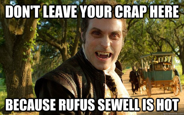 Don't leave your crap here Because Rufus Sewell is hot - Don't leave your crap here Because Rufus Sewell is hot  Misc
