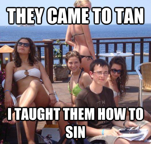 THEY CAME TO TAN I TAUGHT THEM HOW TO SIN