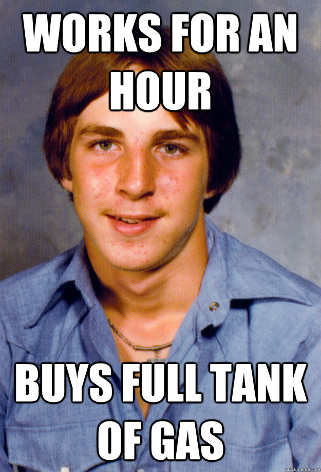 works for an hour Buys full tank of gas - works for an hour Buys full tank of gas  Old Economy Steven